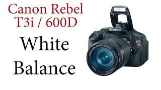 Canon T3i / 600D: White Balance
