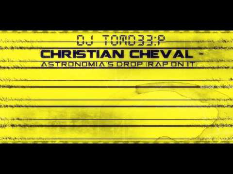 Christian Cheval - Astronomia's drop(rap on it) | DJ TOMD33P