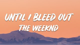 The Weeknd - Until I Bleed Out (Lyrics)