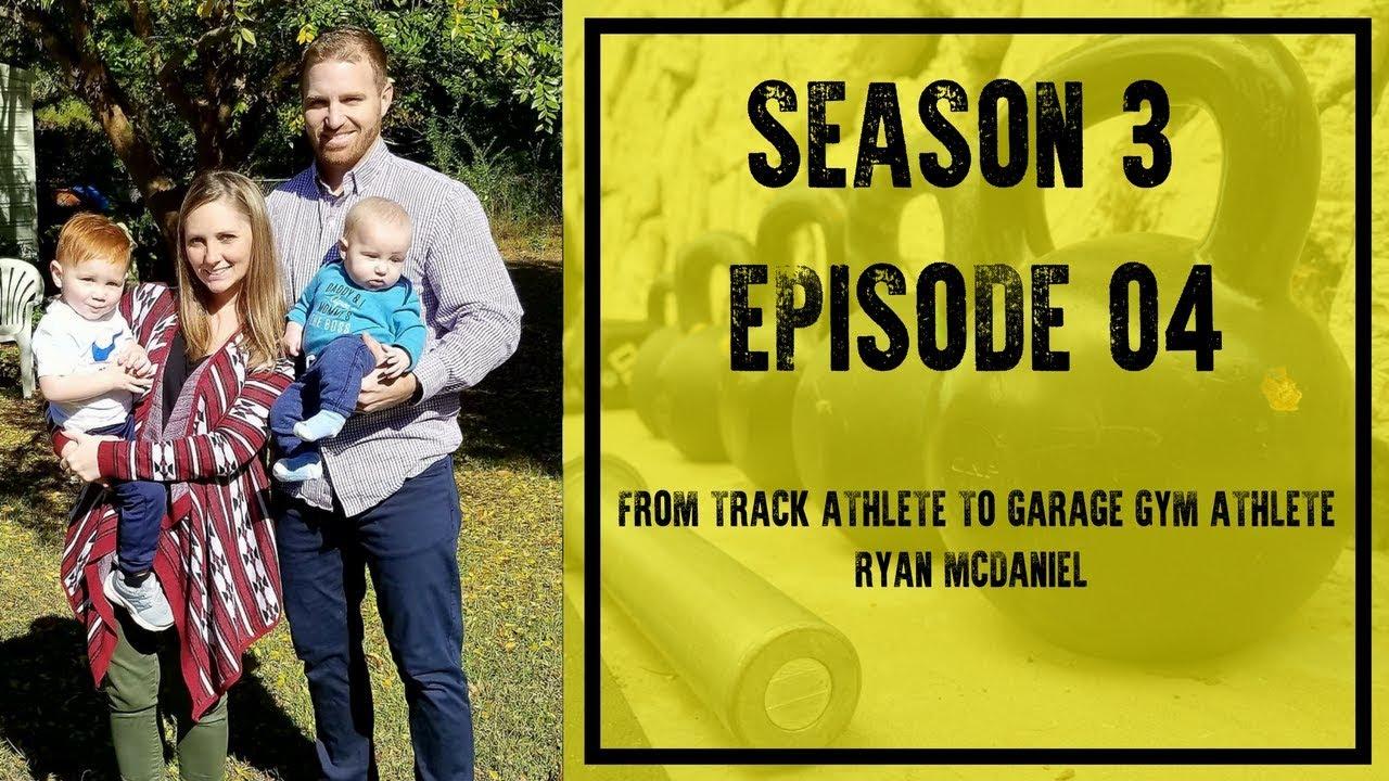 S3e4: from track athlete to garage gym athlete ryan mcdaniel youtube