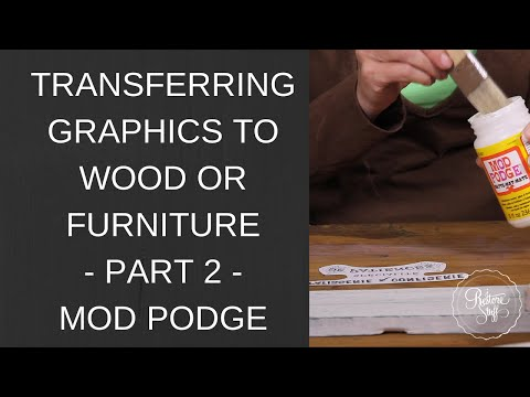 Transferring Graphics to Wood or Furniture - Part 2 - Mod Podge