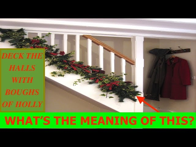 Why Deck The Halls With Boughs Of Holly? The Meaning Of Christmas Traditions