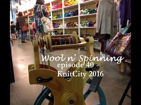 Wool n' Spinning :: Episode 40 - KnitCity 2016