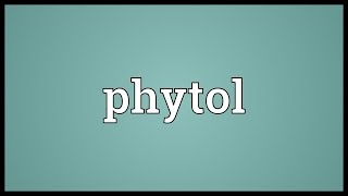 Phytol Meaning