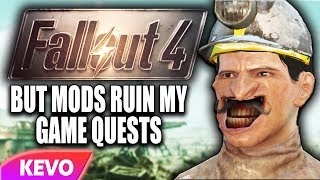 Fallout 4 but mods ruin my game quests
