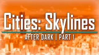 Cities: Skylines After Dark | Episode 1