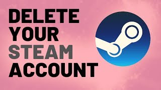 How to Delete Your Steam Account Forever