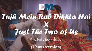 Tujh Mein Rab Dikhta Hai x Just The Two of Us - by Akhil Joondeph (1 hour version)
