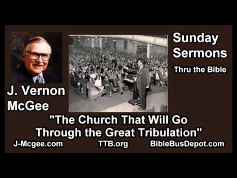 The Church That Goes Through the Great Tribulation - J Vernon McGee - FULL Sunday Sermons