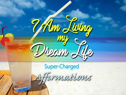 I AM Living My Dream Life  - Super-Charged Affirmations