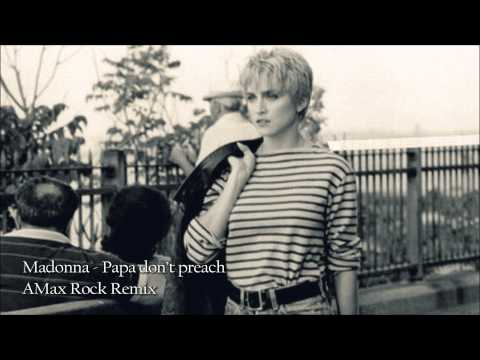 Madonna - Papa don't preach (AMax Rock Remix)