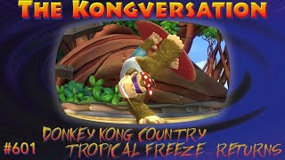 The Kongversation 601 - Donkey Kong Country Tropical Freeze... Returns