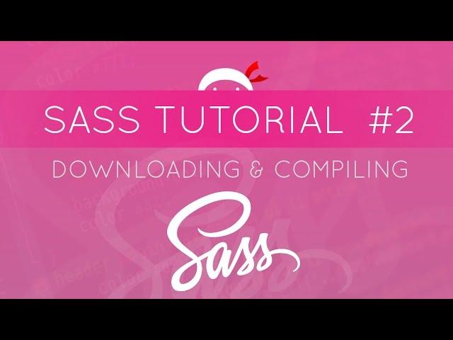 SASS Tutorial #2 - Download & Compiling SASS