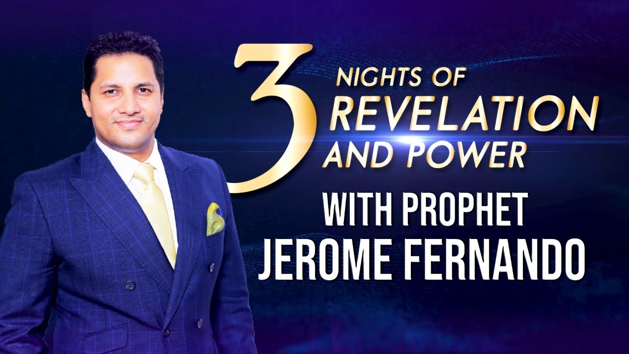 The 3 NIGHTS OF REVELATION AND POWER with Prophet Jerome Fernando.