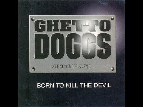 Ghetto Doggs - Born To Kill The Devil (Full Album)