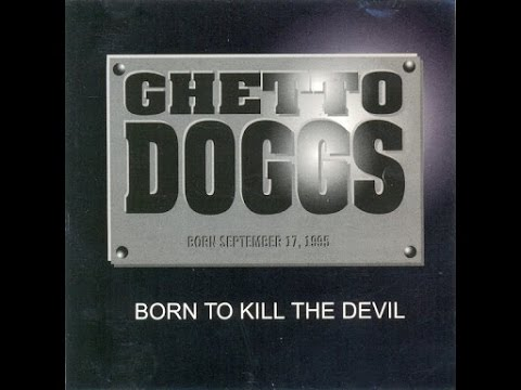 Ghetto Doggs - Born To Kill The Devil (Full Album)