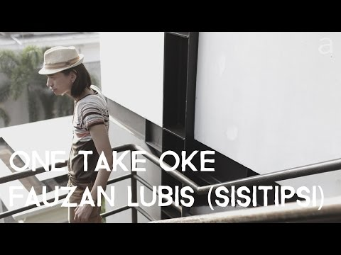 FAUZAN LUBIS (SISITIPSI - ALKOHOL AROMA DIA) - ONE TAKE OKE