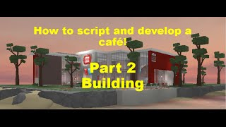 Roblox: How to Script a Cafe! Part 2 | Building!