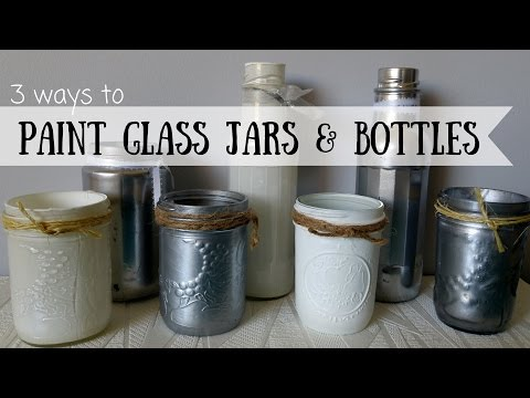 3 ways to paint glass jars and bottles