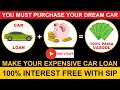SIP का कमाल! | Make Your Expensive Car Loan 100% Interest Free With SIP🔥🔥🔥