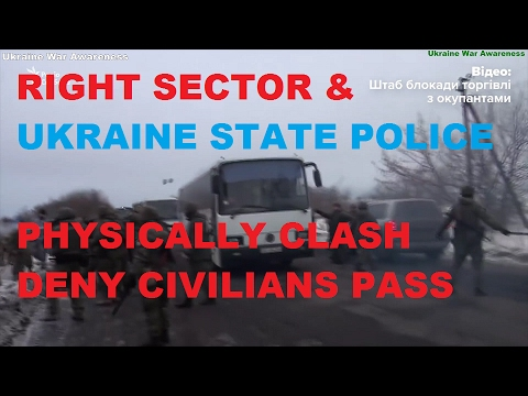 Ukrainian State Police & Right Sector Clash at Donbass Blockade Point, Civilians denied. Analysis.
