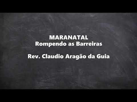 MARANATAL [Rompendo as Barreiras] - Rev. Claudio Aragão da Guia