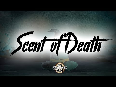 Scent of Death | Ghost Stories, Paranormal, Supernatural, Hauntings, Horror