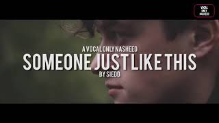 Someone Just Like This - Siedd | Vocal Only Nasheed (no music)