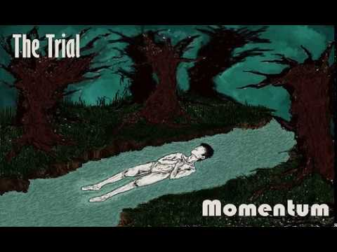 The Trial - Momentum Pt.1