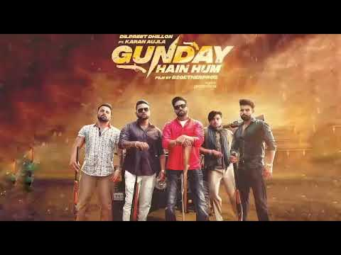 gunday-hai-hum-dilpreet-dhillon-ft.-karan-aujla- -official-full-video- -latest-punjabi-song