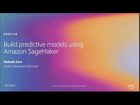 AWS re:Invent 2019: Build predictive models using Amazon SageMaker (DEM148)