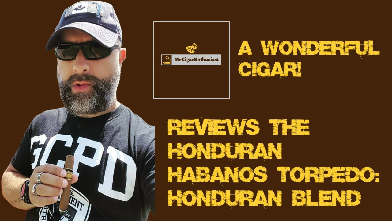 MrCigarEnthusiast Reviews The Honduran Habanos Torpedos - Honduran Blend