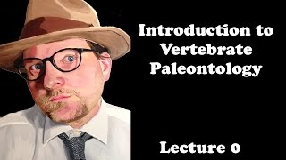 Lecture 0 Introduction to Vertebrate Paleontology