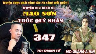Mao Sơn Tróc Quỷ Nhân [ Tập 347 ] Ám Sát Đạo Uyên Chân Nhân - Truyện ma pháp sư- Quàng A Tũn