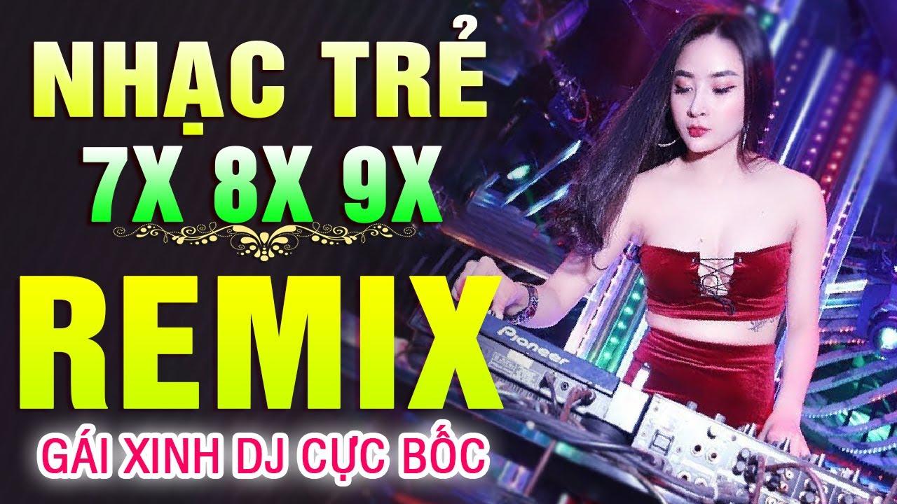 Lk Nhạc Trẻ Remix NỔI TIẾNG MỘT THỜI 7X 8X 9X – TOP 10 Nhạc Trẻ DJ XINH CĂNG ĐÉT – Nhạc Hoa Lời Việt