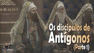 Os sábios do Talmud 08 - Os discipulos de Antígonos parte 1