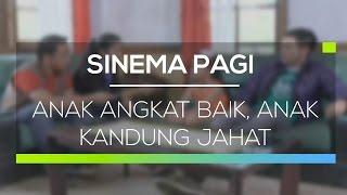 Download Video Sinema Pagi -  Anak Angkat Baik, Anak Kandung Jahat MP3 3GP MP4