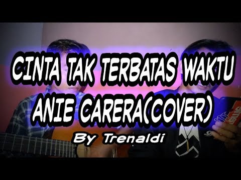 Cinta Tak Terbatas Waktu Anie Carera (cover) By Trenaldi