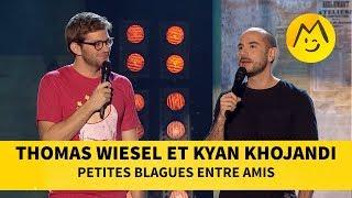 Thomas Wiesel et Kyan Khojandi - Petites blagues entre amis