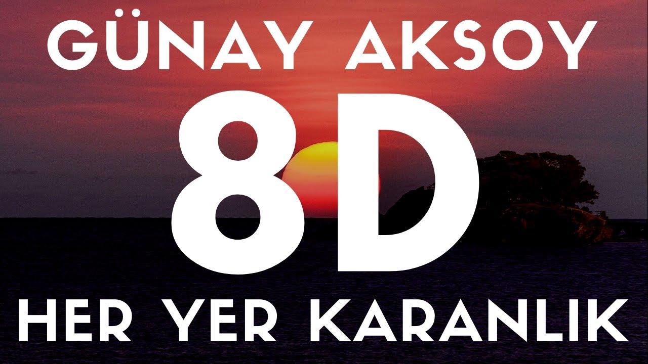 Günay Aksoy - Her Yer Karanlık(8D SES / AUDIO)