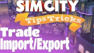 Simcity Trade Tutorial Exporting/Importing (Tips & Tricks)