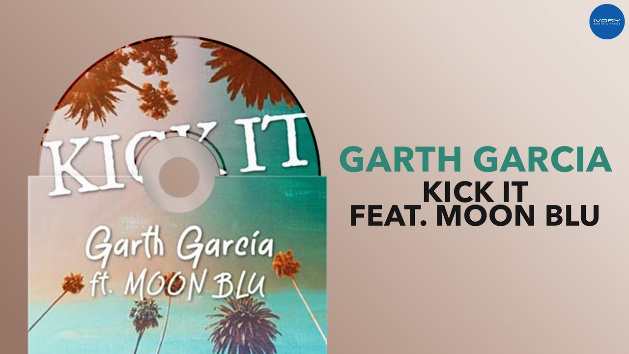 Garth Garcia - Kick It feat. Moon Blu (Official Audio)