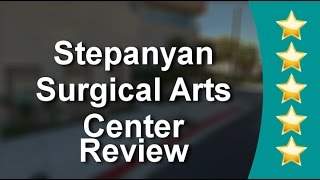 Stepanyan Surgical Arts Center Glendale Incredible  5 Star Review by Benik A.