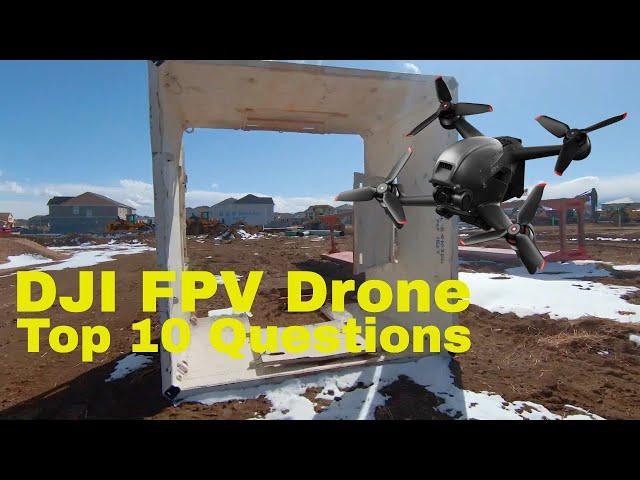 DJI FPV Drone - Top 10 Questions