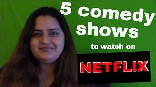 5 Comedy TV Shows to Watch on Netflix -2017 (unique new and awesome shows to binge watch)