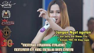 Jangan Nget ngetan - Uut Selly Om Dimas Pro 1 Dekade TRAKC RX King Jogja