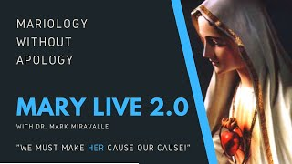 MARY LIVE 2.0 - Mariology Without Apology - 7.  We Must Make Her Cause Our Cause
