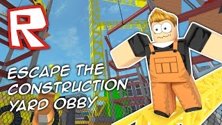 roblox   escape the construction yard obby
