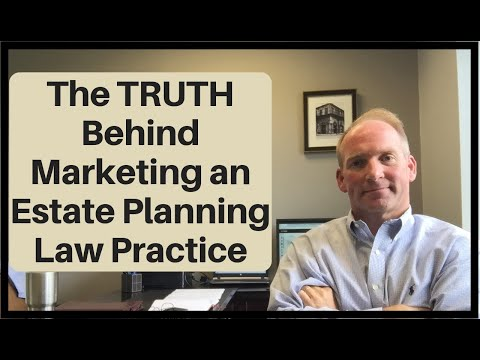 The TRUTH Behind Marketing an Estate Planning Law Practice