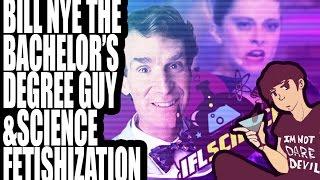Bill Nye the Bachelor's Degree Guy & Science Fetishization